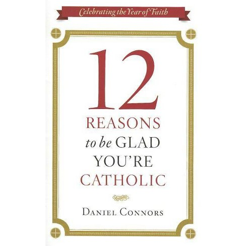 12 Reasons to Be Glad You're Catholic - by  Daniel Connors (Paperback) - image 1 of 1