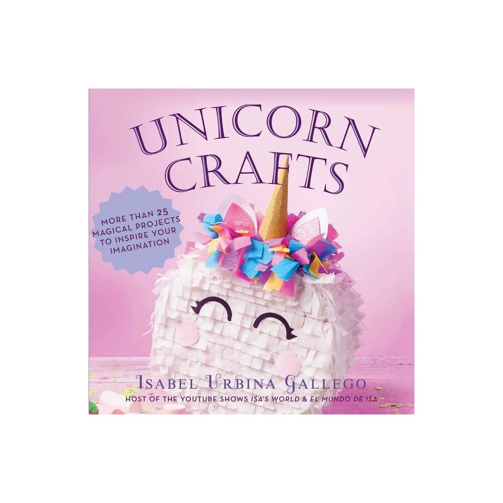 Unicorn Crafts Creature Crafts By Isabel Urbina Gallego Hardcover
