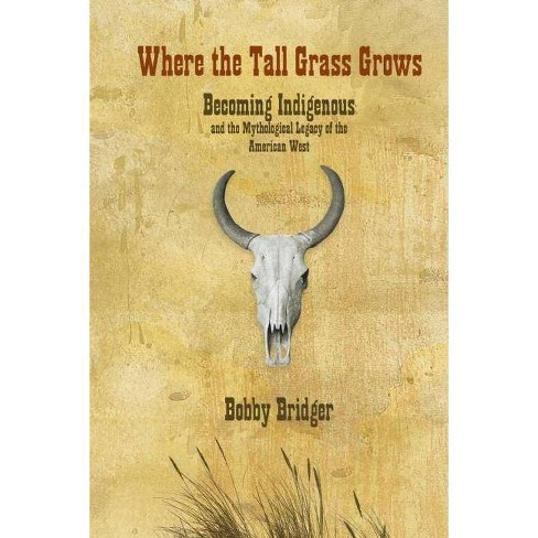Where the Tall Grass Grows - by  Bobby Bridger (Paperback) - image 1 of 1
