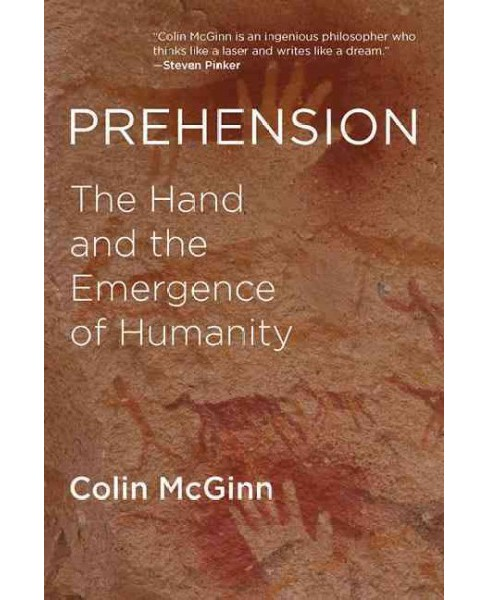 Prehension : The Hand and the Emergence of Humanity -  Reprint by Colin McGinn (Paperback) - image 1 of 1