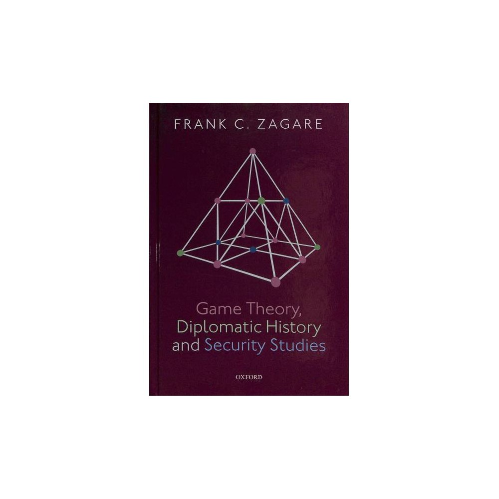 Game Theory, Diplomatic History and Security Studies - by Frank C. Zagare (Hardcover)