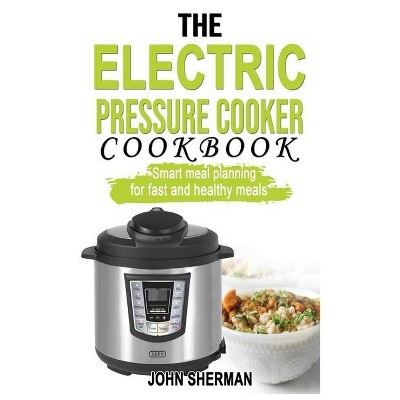 The Electric Pressure Cooker Cookbook - by  John Sherman (Hardcover)