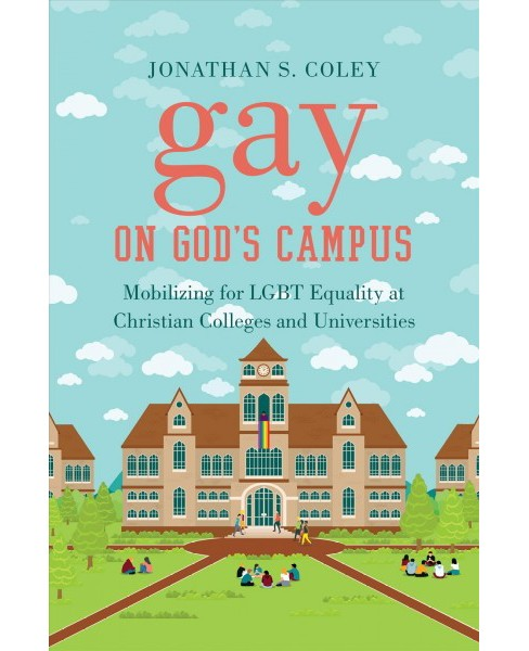 Gay on God's Campus : Mobilizing for LGBT Equality at Christian Colleges and Universities -  (Paperback) - image 1 of 1