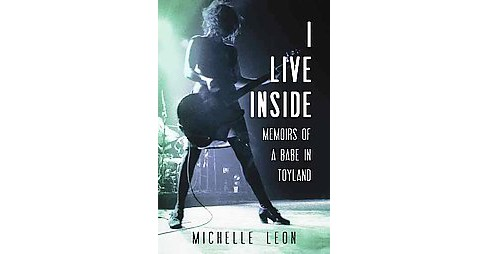 I Live Inside : Memoirs of a Babe in Toyland (Hardcover) (Michelle Leon) - image 1 of 1