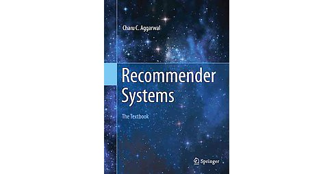 Recommender Systems : The Textbook (Hardcover) (Charu C. Aggarwal) - image 1 of 1