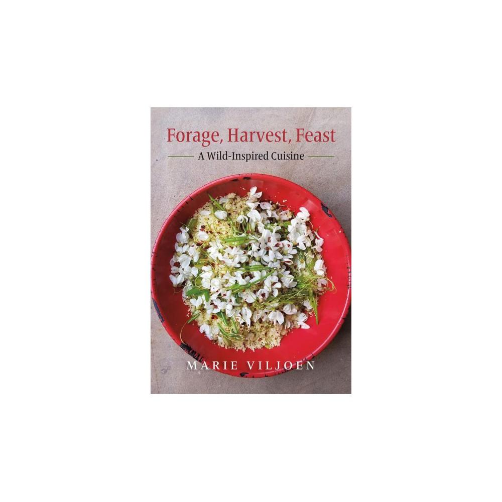Forage, Harvest, Feast : A Wild-Inspired Cuisine - by Marie Viljoen (Hardcover)