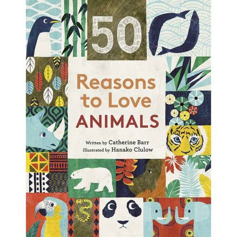 50 Reasons to Love Animals - by  Catherine Barr (Hardcover) - image 1 of 1