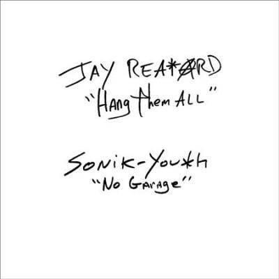Jay Reatard/Sonic Youth - Jay Reatard/Sonic Youth: Hang Them All/No Garage (Vinyl)