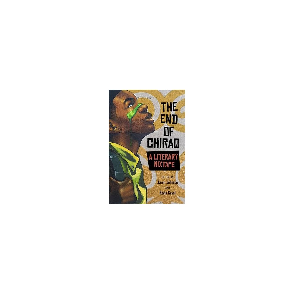 End of Chiraq : A Literary Mixtape - by Andrew Barber & Kevin Coval & Mariame Kaba (Paperback)
