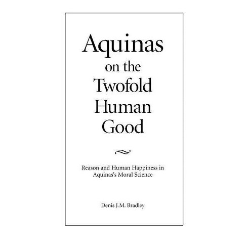 Aquinas on the Twofold Human Good - by  Denis J M Bradley (Paperback) - image 1 of 1