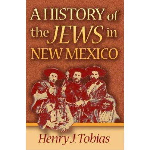 A History of the Jews in New Mexico - by  Henry J Tobias (Paperback) - image 1 of 1