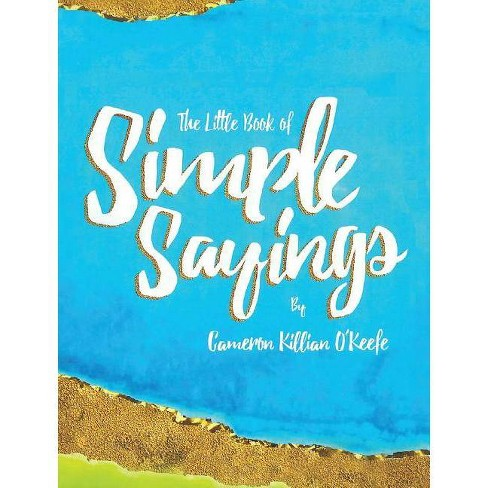 The Little Book of Simple Sayings - (Little Books) by  Cameron Killian Okeefe (Hardcover) - image 1 of 1