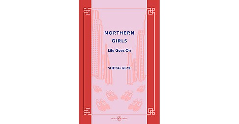 Northern Girls : Life Goes on (Paperback) (Keyi Sheng) - image 1 of 1
