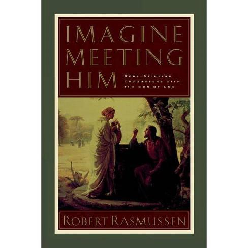 Imagine Meeting Him - by  Robert Rasmussen (Paperback) - image 1 of 1