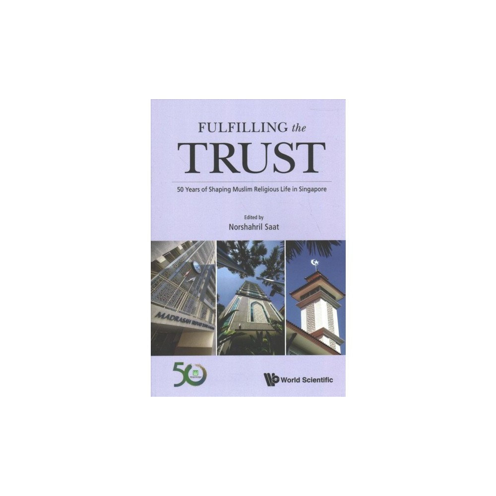 Fulfilling the Trust : 50 Years of Shaping Muslim Religious Life in Singapore - (Paperback)