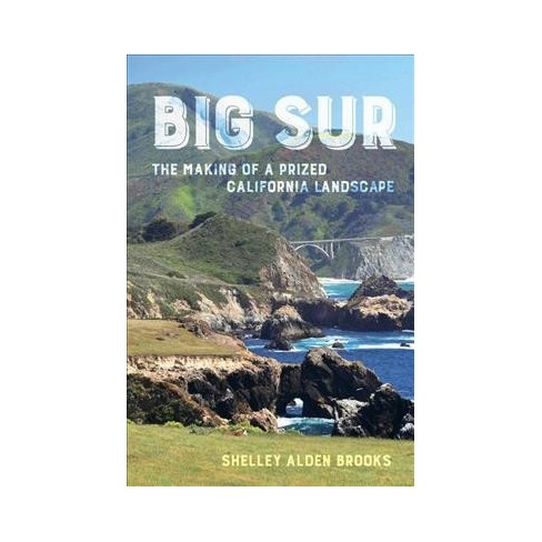 Big Sur The Making Of A Prized California Landscape By Shelley