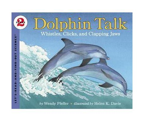 Dolphin Talk : Whistles, Clicks, and Clapping Jaws (Paperback) (Wendy Pfeffer) - image 1 of 1