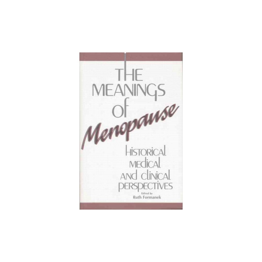 Meanings of Menopause : Historical, Medical, and Cultural Perspectives (Paperback)