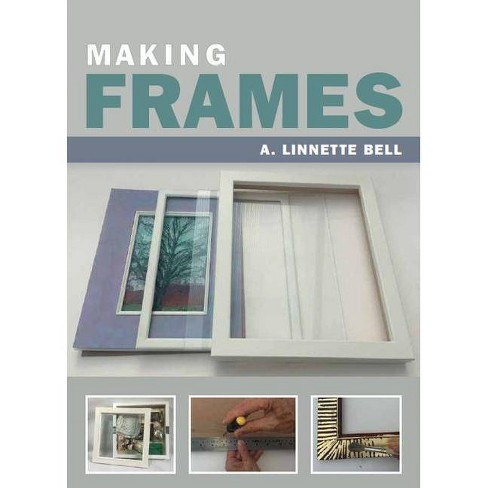 Making Frames - by  A Linnette Bell (Paperback) - image 1 of 1