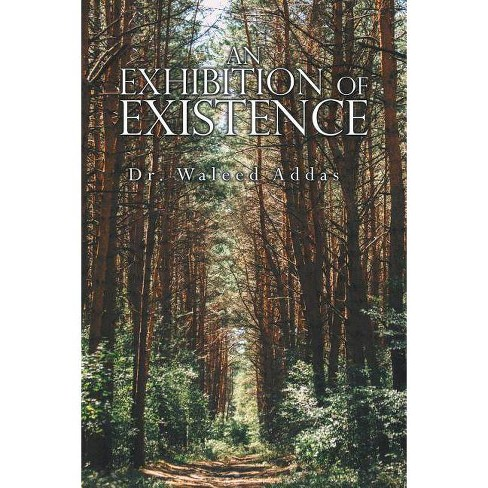 An Exhibition of Existence - by  Dr Waleed Addas (Paperback) - image 1 of 1