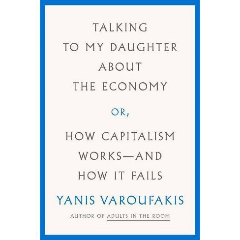 Talking to My Daughter about the Economy - by  Yanis Varoufakis (Hardcover) - image 1 of 1