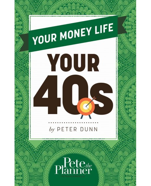 Your Money Life : Your 40s (Paperback) (Peter Dunn) - image 1 of 1