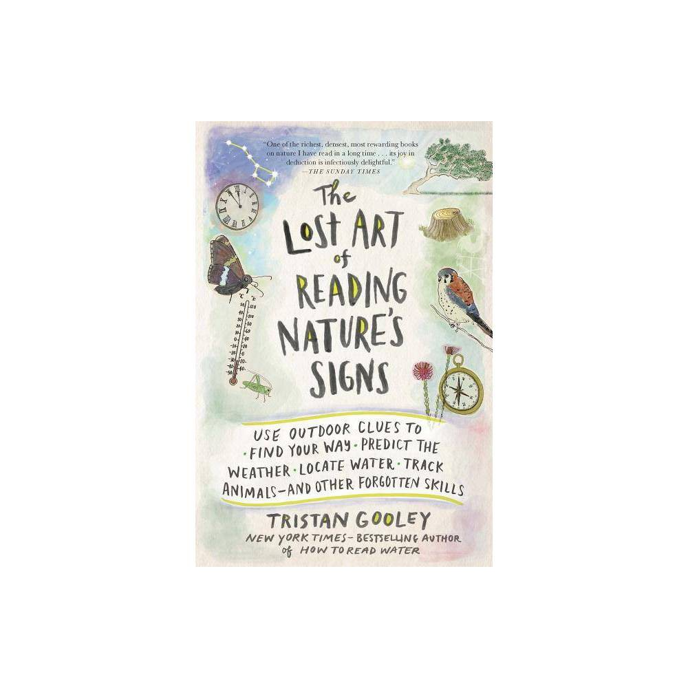 The Lost Art Of Reading Nature S Signs Natural Navigation By Tristan Gooley Paperback