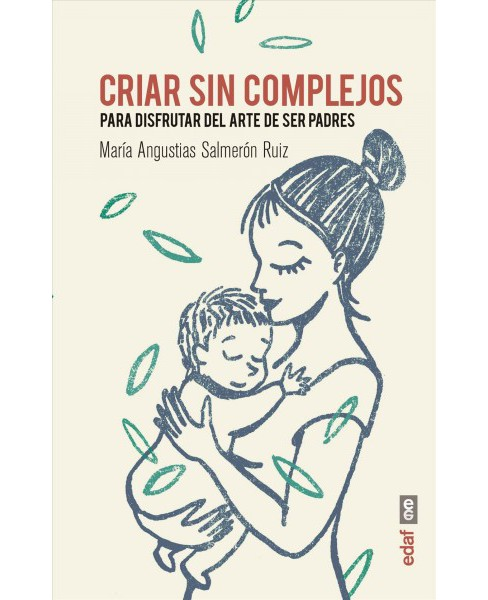 Criar sin complejos / Raising Without Complex -  by Maria Angustias Salmeron Ruiz (Paperback) - image 1 of 1