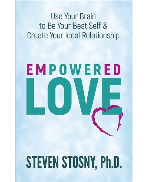 Empowered Love : Use Your Brain to Be Your Best Self & Create Your Ideal Relationship -  (Hardcover) - image 1 of 1