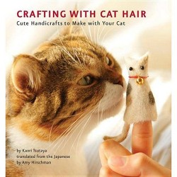 Crafting with Cat Hair : Cute Handicrafts to Make With Your Cat (Paperback) (Kaori Tsutaya)