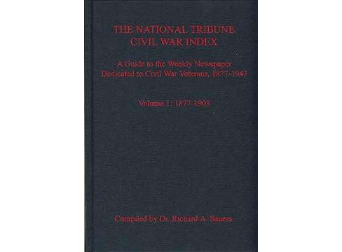 National Tribune Civil War Index : A Guide to the Weekly Newspaper Dedicated to Civil War Veterans, - image 1 of 1