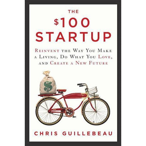 The $100 Startup - by  Chris Guillebeau (Hardcover) - image 1 of 1