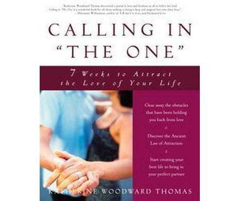 Calling in the One : 7 Weeks to Attract the Love of Your Life (Paperback) (Katherine Woodward Thomas) - image 1 of 1