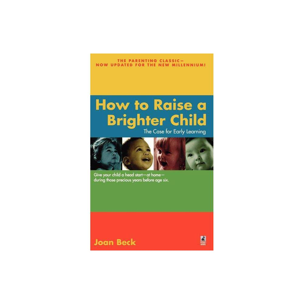 How To Raise A Brighter Child By Joan Beck Beck Paperback