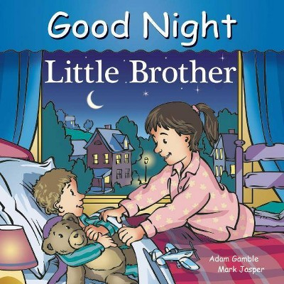 Good Night Little Brother - (Good Night Our World) by  Adam Gamble & Mark Jasper (Board Book)