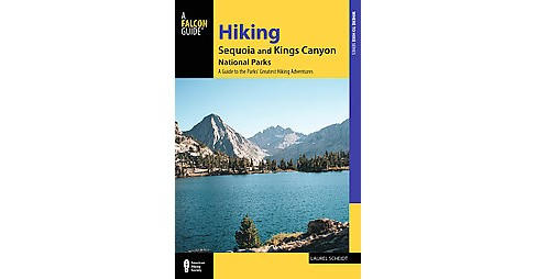 Hiking Sequoia and Kings Canyon National Parks : A Guide to the Parks' Greatest Hiking Adventures - image 1 of 1
