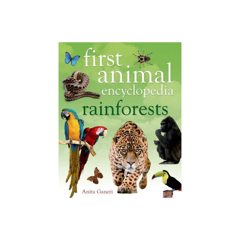 First Animal Encyclopedia Rainforests By Anita Ganeri Hardcover