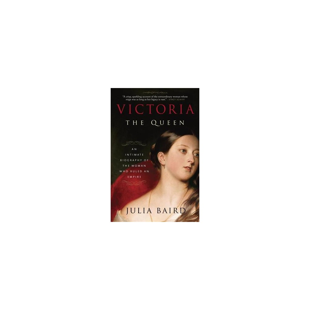 Victoria the Queen : An Intimate Biography of the Woman Who Ruled an Empire (Reprint) (Paperback) (Julia