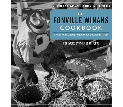Fonville Winans Cookbook : Recipes and Photographs from a Louisiana Artist (Hardcover) (Melinda Risch - image 1 of 1