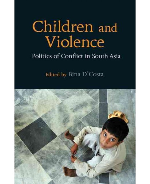 Children and Violence : Politics of Conflict in South Asia (Hardcover) - image 1 of 1