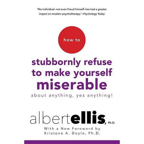 How to Stubbornly Refuse to Make Yourself Miserable about Anything--Yes, Anything! - by  Albert Ellis - image 1 of 1