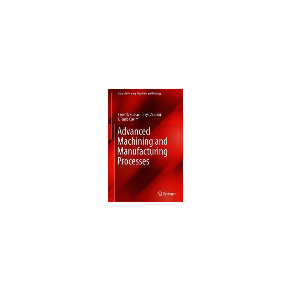Advanced Machining and Manufacturing Processes - (Hardcover)