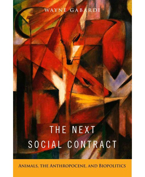 Next Social Contract : Animals, the Anthropocene, and Biopolitics (Hardcover) (Wayne Gabardi) - image 1 of 1