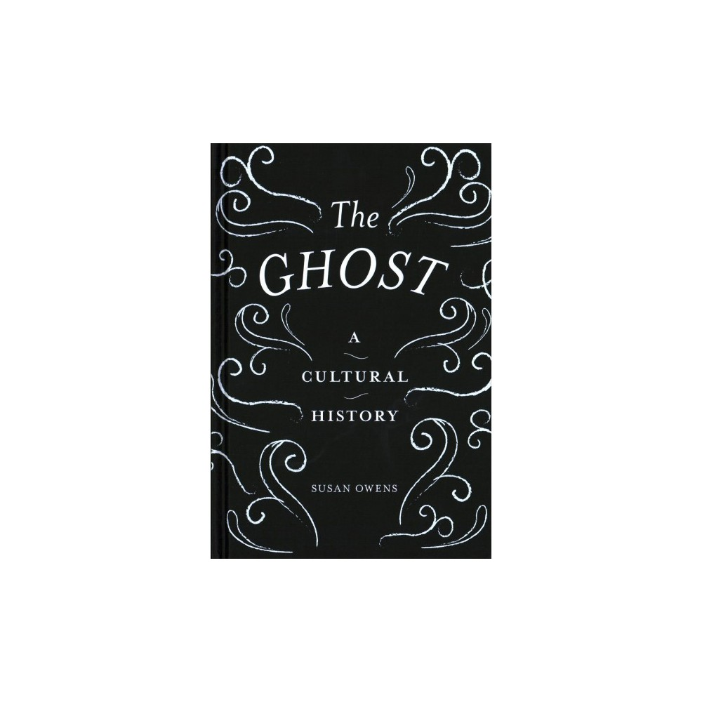 Ghost : A Cultural History - by Susan Owens (Hardcover)