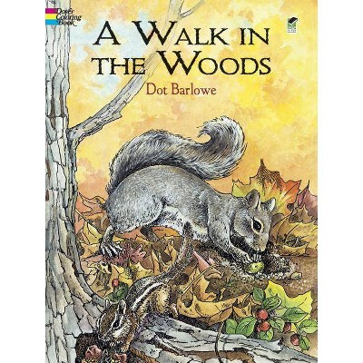 - A Walk In The Woods Coloring Book - (Dover Coloring Books) By Dot Barlowe  (Paperback) : Target