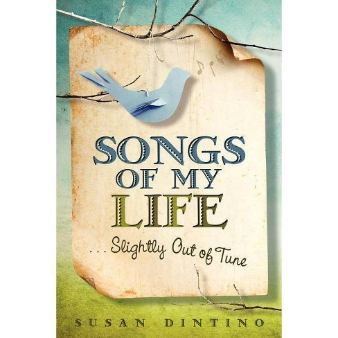 Songs of My Life...Slightly Out of Tune - by  Susan Dintino (Paperback) - image 1 of 1