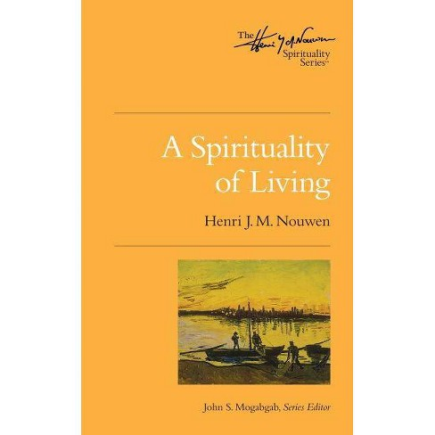 A Spirituality of Living - (Henri Nouwen Spirituality) by  Henri J M Nouwen & John S Mogabgab - image 1 of 1