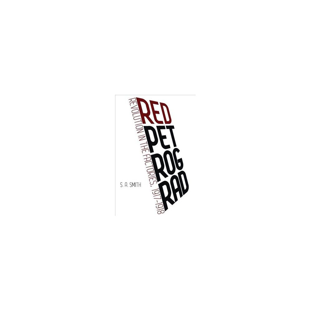 Red Petrograd : Revolution in the Factories 1917-1918 (Paperback) (S. A. Smith)
