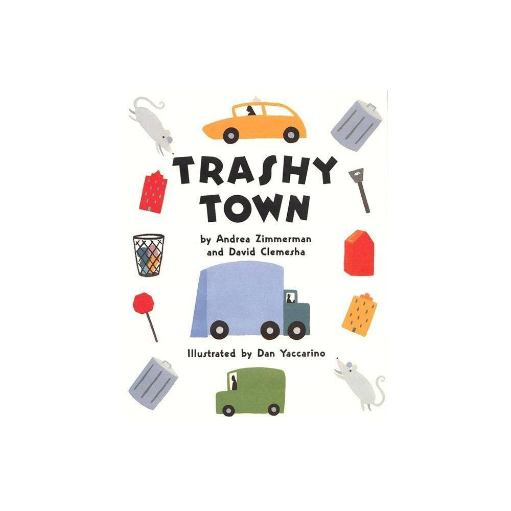 Trashy Town By Andrea Zimmerman David Clemesha Hardcover