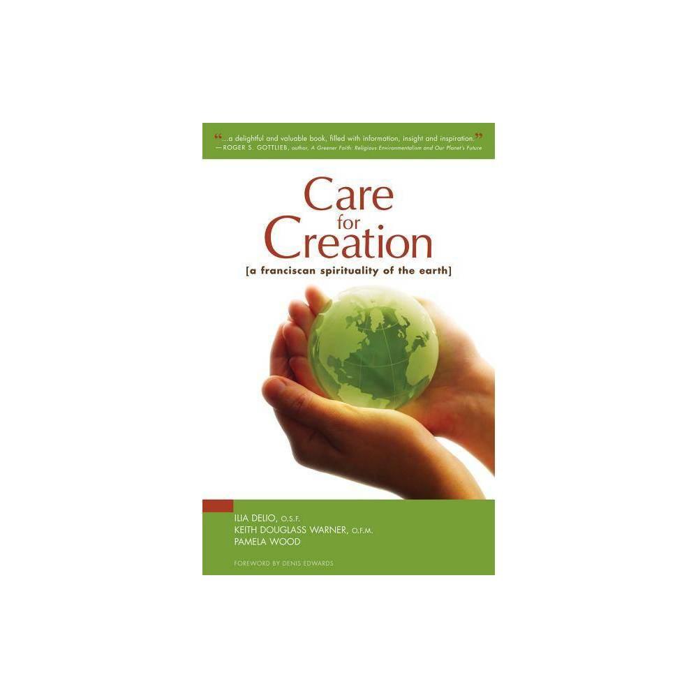 Care For Creation By Ilia Delio Keith Douglass Warner Pamela Wood Paperback